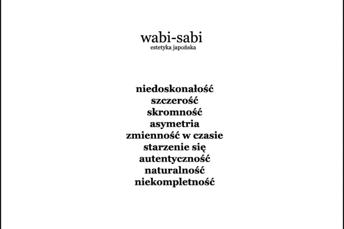Japońska estetyka wabi sabi, czyli o tym, że nieperfekcyjne rzeczy mogą być piękne   HISTORIA WNĘTRZ
