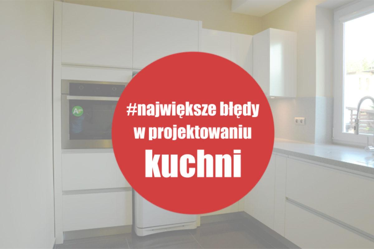 Najczęstsze błędy w projektowaniu kuchni | PORADY ARCHITEKTA