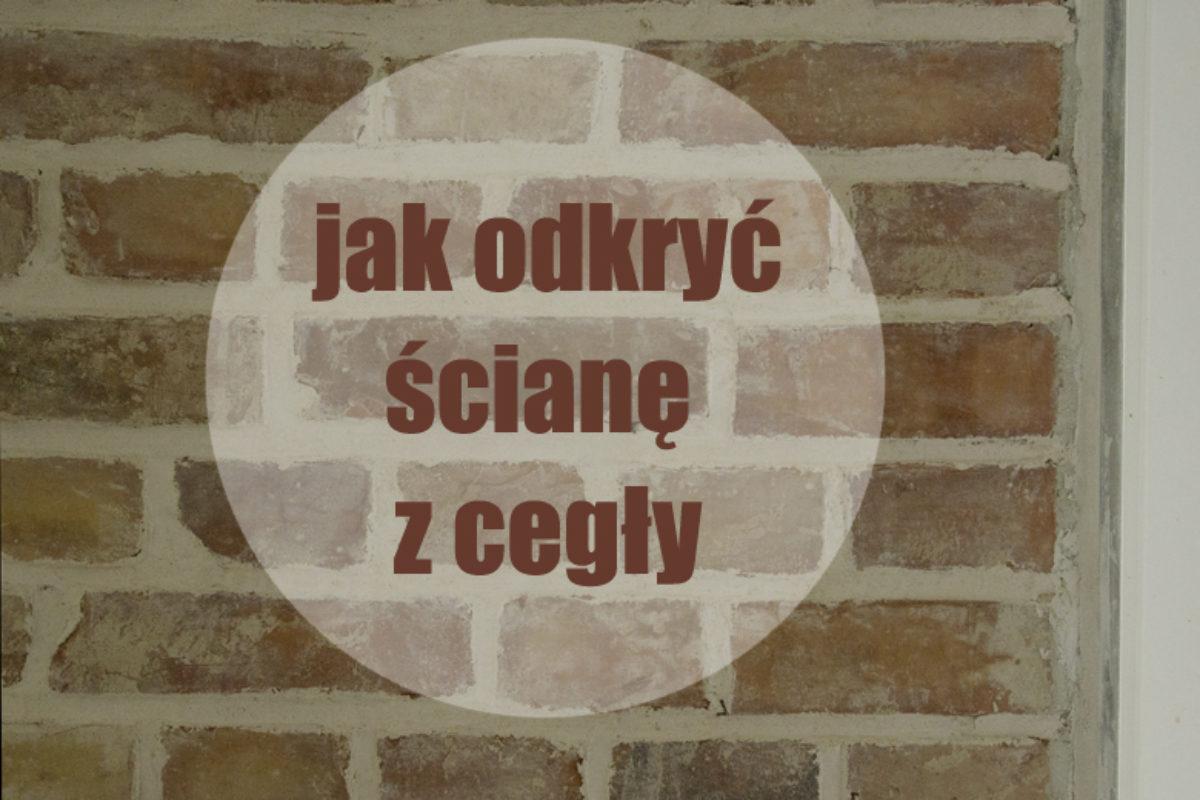 Jak odkryć i oczyścić ścianę z cegły krok po kroku | PORADY ARCHITEKTA