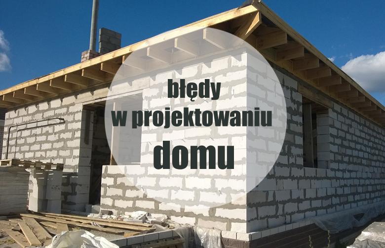 Błędy przy budowie i projektowaniu domu